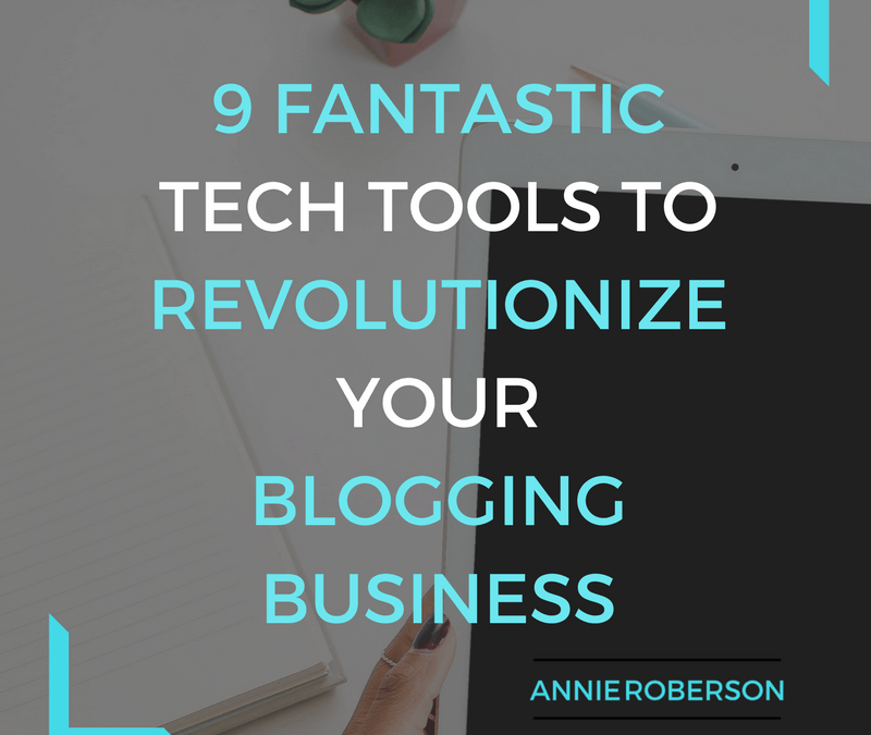 9 Fantastic Tech Tools to Revolutionize Your Blogging Business