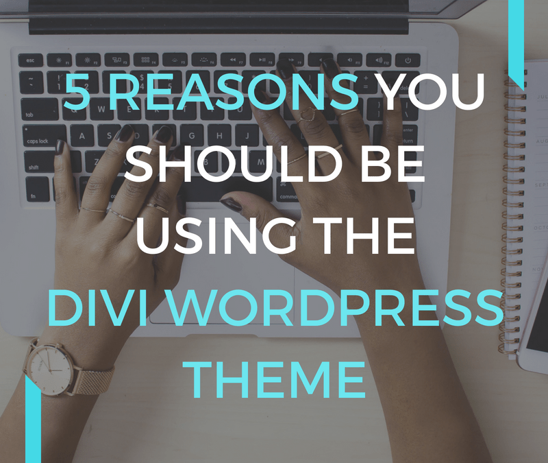5 Reasons Why You Should Be Using the Divi WordPress Theme