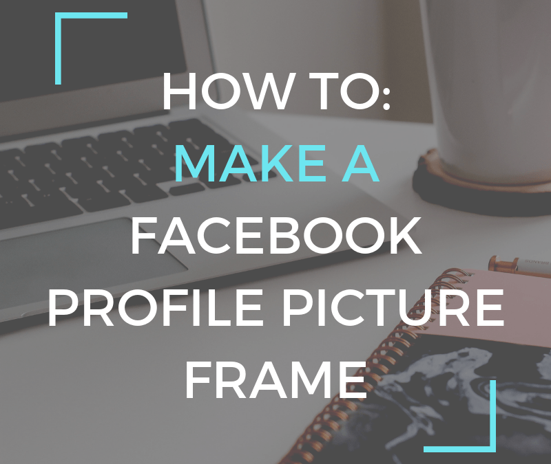 How to Make a Facebook Profile Picture Frame